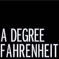 A DEGREE FAHRENHEIT, а Дегри Фаренгейт